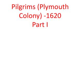Pilgrims (Plymouth Colony) -1620 Part I