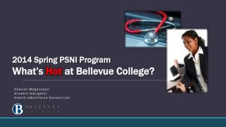 2014 Spring PSNI Program What's  Hot at Bellevue College?