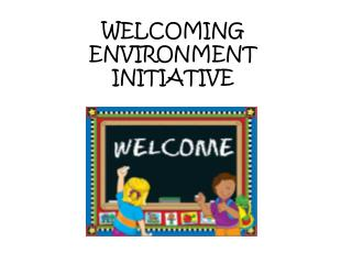 WELCOMING ENVIRONMENT INITIATIVE