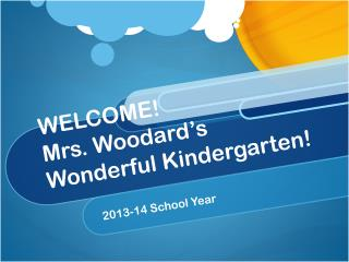 WELCOME!  Mrs. Woodard's Wonderful Kindergarten!