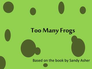 Too Many Frogs