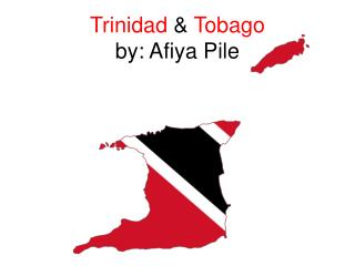 Trinidad  &  Tobago by:  Afiya  Pile