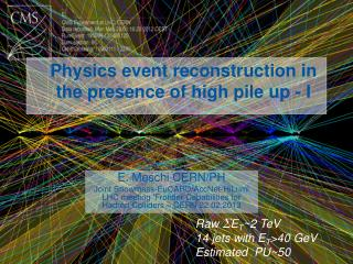 Physics event reconstruction in the presence of high pile up - I