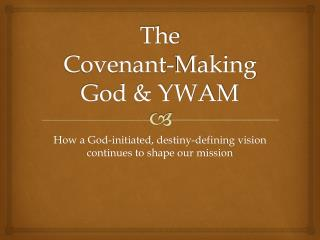 The Covenant -Making God & YWAM