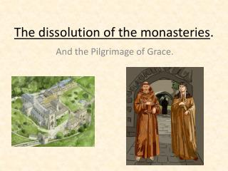 The dissolution of the monasteries .