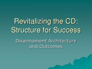 Revitalizing the CD:   Structure for Success