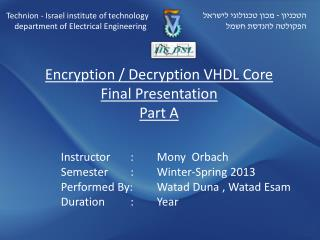 Encryption / Decryption VHDL Core Final Presentation Part A