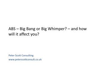ABS – Big Bang or Big Whimper? – and how will it affect you?