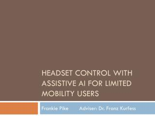 Headset Control with Assistive AI for Limited Mobility Users