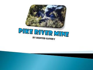 Pike  R iver Mine