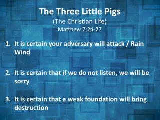 The Three Little Pigs  (The Christian Life) Matthew 7:24-27