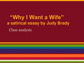 judy brady why i want a wife essay A tone and diction analysis for judy brady's i want a wife -these modifiers sprinkle the essay with satirical edginess and contain underlying criticisms.