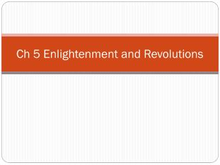 Ch  5  Enlightenment and Revolutions