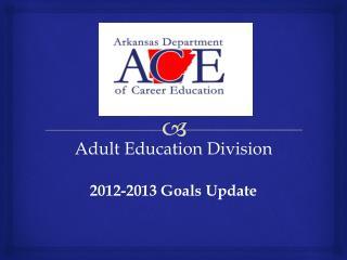 Adult Education  Division 2012-2013 Goals Update