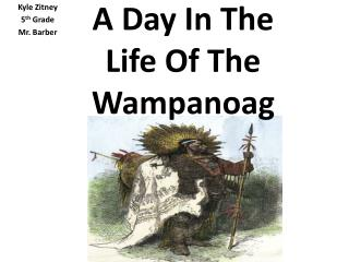 A Day In  T he Life Of  T he Wampanoag