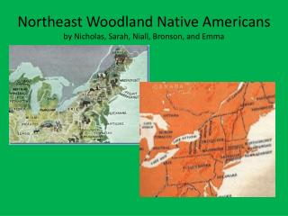 Northeast Woodland Native Americans by Nicholas, Sarah, Niall, Bronson, and Emma