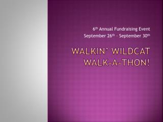 Walkin ' Wildcat Walk-a-Thon!