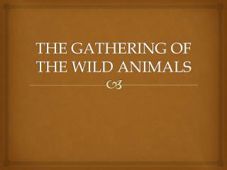 THE GATHERING OF THE WILD ANIMALS