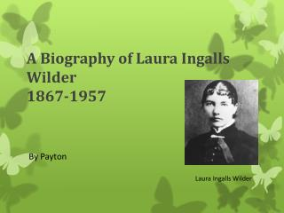 A  Biography  of Laura Ingalls Wilder  1867-1957