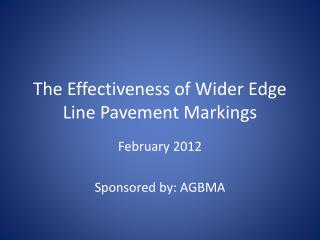 The Effectiveness of Wider Edge Line Pavement Markings