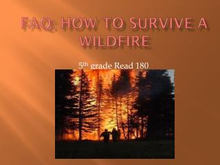 FAQ: How to Survive a Wildfire