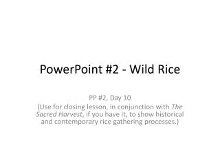 PowerPoint #2 - Wild  Rice