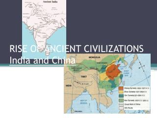 RISE OF ANCIENT CIVILIZATIONS India and China