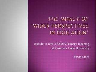 The impact of ' wider perspectives in education'