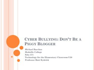 Cyber Bullying: Don't Be a Piggy Blogger