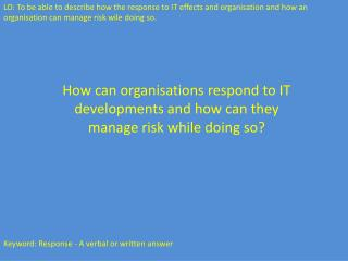 How can organisations respond to IT developments and how can they manage risk while doing so?
