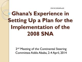 Ghana's Experience in Setting Up a Plan for the Implementation of the  2008 SNA