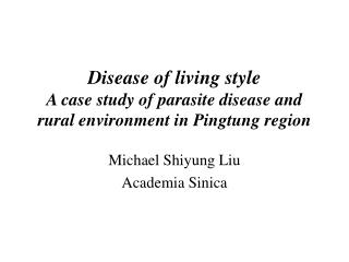 Michael  Shiyung  Liu Academia  Sinica