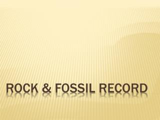 Rock & Fossil Record