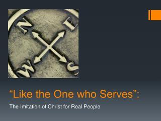 """""""Like the One who Serves """":"""