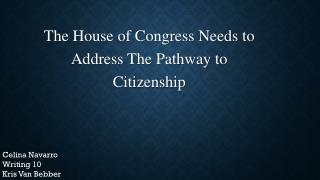 The House of Congress Needs to Address The Pathway to Citizenship