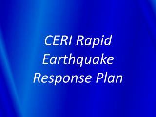 CERI Rapid  Earthquake Response Plan