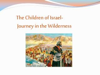 The Children of Israel-  Journey in the Wilderness