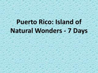 Puerto Rico: Island of Natural Wonders - 7 Days