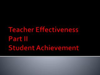Teacher Effectiveness  Part II Student Achievement
