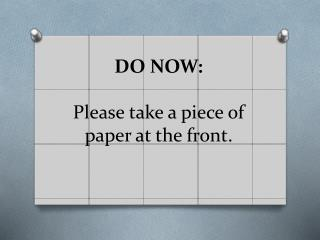 DO NOW:  Please take a piece of paper at the front.