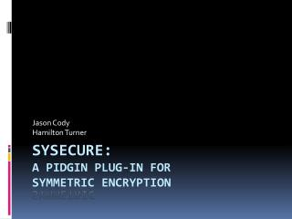 Sysecure: A Pidgin plug-in for symmetric encryption