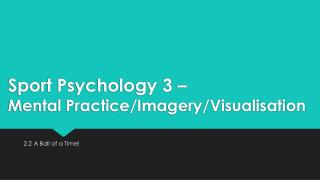 Sport Psychology  3  – Mental Practice/Imagery/Visualisation