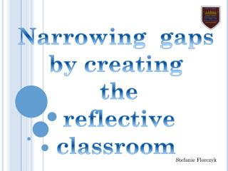 Narrowing  gaps by  cr eating  the  reflective classroom