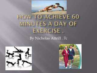 How to achieve 60 minutes a day of exercise .