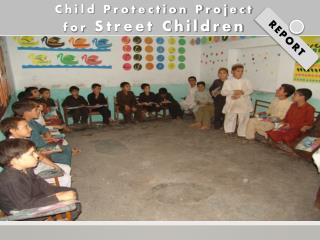 Child Protection Project for  Street Children