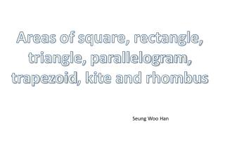 Areas  of  square, rectangle , triangle, parallelogram,  trapezoid , kite and rhombus