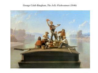 George Caleb Bingham, The Jolly Flatboatmen 1846