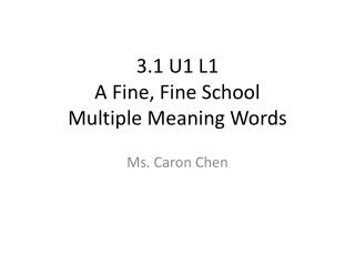 3.1 U1 L1  A Fine, Fine School Multiple  Meaning Words