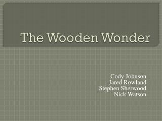 The Wooden Wonder