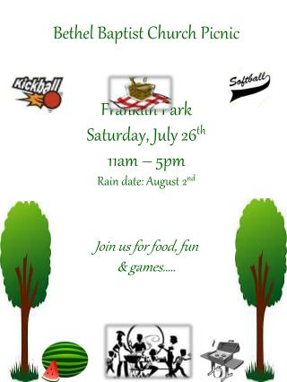Bethel Baptist Church Picnic Franklin Park  Saturday, July 26 th 11am –  5pm